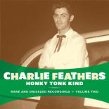 "LP - CHARLIE FEATHERS # 2 #★ ""Honky Tonk Kind"" ★ Rare and Unissued Recordings"